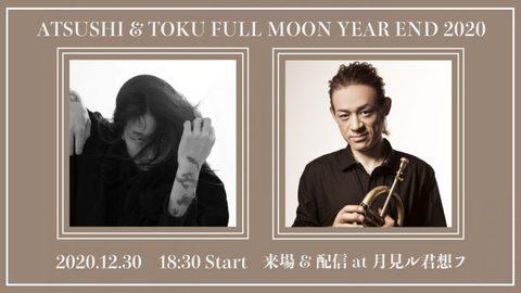 ATSUSHI & TOKU FULL MOON YEAREND 2020.jpg